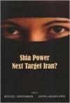 Shia Power: Next Target Iran? - Michel Korinman