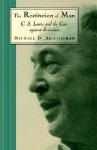 The Restitution of Man: C. S. Lewis and the Case Against Scientism - Michael D. Aeschliman