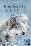 In der Seele ein Grauwolf (Heart against Soul 2) - Anika Lorenz