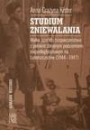 Studium zniewalania : walka aparatu bezpieczeństwa z polskim zbrojnym podziemiem niepodległościowym na Lubelszczyźnie (1944-1947) - Anna Grażyna Kister