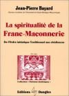 spiritualité de la Franc-Maçonnerie: de l'ordre initiatique traditionnel aux obédiences - Jean-Pierre Bayard