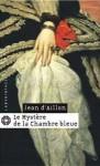 Le Mystère de la chambre bleue - Jean d'Aillon