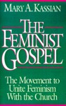 The Feminist Gospel: The Movement to Unite Feminism with the Church - Mary A. Kassian