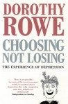 Choosing Not Losing: The Experience Of Depression - Dorothy Rowe