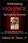 Addressing Violence in Springfield Schools: We Cannot Allow the Death of REV. Theodore N. Brown to Be in Vain - Talbert W. Swan
