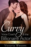The Curvy Voice Coach and the Billionaire Actor - Victoria Wessex