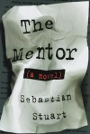 The Mentor: A Novel - Sebastian Stuart