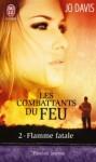 Flamme fatale (Les combattants du feu, # 2) - Jo Davis, Agathe Nabet