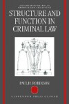 Structure And Function In Criminal Law - Paul H. Robinson