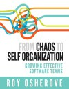 From chaos to self organization: Growing effective software teams - Roy Osherove
