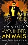 Wounded Animals (Whistleblower Book 1) - Jim Heskett