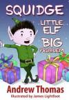 Squidge: Little Elf, Big Problem - Andrew Thomas, James Lightfoot