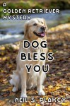 Dog Bless You - Neil S. Plakcy