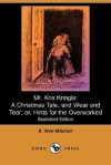 Mr. Kris Kringle: A Christmas Tale, and Wear and Tear; Or, Hints for the Overworked (Iilustrated Edition) (Dodo Press) - S. Weir Mitchell