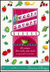 Sweet and Savory Sauces: More Than 60 Recipes That Make Any Meal a Special Occasion - Lorraine Bodger