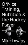 Off-Ice Training, Nutrition & the Hockey Player - Mike Lowery