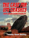 The Case for UFO Crashes - From Urban Legend to Reality - Timothy Green Beckley, Adman William Kern, Carol Ann Rodriguez