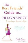 The Best Friends' Guide to Pregnancy, Or, Everything Your Doctor Won't Tell You - Vicki Iovine
