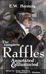 THE COMPLETE RAFFLES SERIES - A Novel & 45+ Short Stories: The Amateur Cracksman, The Black Mask, A Thief in the Night, Mr. Justice Raffles, Mrs. Raffles, ... Tales of the Amateur Cracksman's Family - E. W. Hornung, John Kendrick Bangs, Cyrus Cuneo, Albert Levering