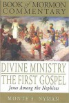 Divine Ministry The First Gospel: Jesus Among The Nephites (Book of Mormon Commentary) - Monte S. Nyman