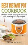 Best Instant Pot Cookbook: The Best Crock Pot Cookbook With Amazing and Easy Recipes - Daniel Higgins