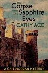 The Corpse with the Sapphire Eyes (A Cait Morgan Mystery) - Cathy Ace