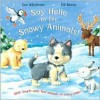 Say Hello to the Snowy Animals! (With touch-and-feel animals on every page!) - Ian Whybrow, Ed Eaves