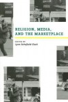 Religion, Media, and the Marketplace - Lynn Schofield Clark