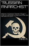 """RUSSIAN ANARCHIST"": Weapons !? Explosives !? Bombs !? Drugs !? If you are interested in at least one of that, then this book is for you !!! - MIKE A."