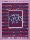 More Games Trainers Play - Edward E. Scannell, John W. Newstrom