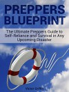 Preppers Blueprint: The Ultimate Preppers Guide to Self-Reliance and Survival in Any Upcoming Disaster (Preppers blueprint, Preppers blueprint books, Preppers Survival) - Victor Griffin