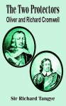 The Two Protectors: Oliver and Richard Cromwell - Richard Tangye