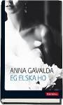 Eg elska ho (Innbundet) - Anna Gavalda, Tove Bakke
