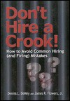 Don't Hire a Crook: How to Avoid Common Hiring (and Firing) Mistakes - Dennis L. Demay, Michael L. Sankey, Dennis L. Demay