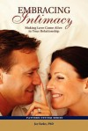 Embracing Intimacy: Making Love Come Alive in Your Relationship - Jay Earley