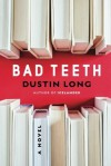 Bad Teeth: A Novel - Dustin Long