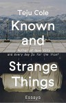 Known and Strange Things: Essays - Teju Cole