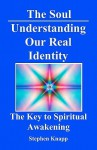 The Soul: Understanding Our Real Identity: The Key to Spiritual Awakening - Stephen Knapp