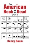 The American Book of the Dead Part II - Henry Baum