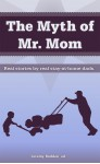 The Myth of Mr. Mom - Christian Jensen, Shawn Scarber, Jeremy Rodden, Sonny Lemmons, Toby Tate, Leo Dee, Charlie Andrews, Gerhi Feuren