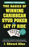 The Basics of Winning Caribbean Stud Poker and Let It Ride - J. Edward Allen