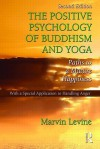 The Positive Psychology of Buddhism and Yoga, 2nd Edition: Paths to A Mature Happiness - Marvin Levine