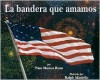 Bandera Que Amamos (Flag We Love) - Pam Muñoz Ryan