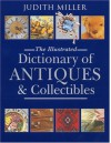 The Illustrated Dictionary of Antiques & Collectibles - Judith H. Miller