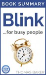 Blink: Book Summary - Malcolm Gladwell - The Power of Thinking Without Really Thinking - Thomas Baker