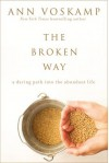 The Broken Way: A Daring Path into the Abundant Life - Ann Voskamp