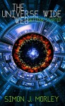 The Universe Wide Web: Getting Started: A young adult science fiction action and adventure novel - Simon J. Morley