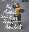 My Mother Was Nuts: A Memoir (Audiocd) - Penny Marshall