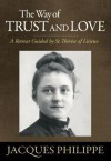 The Way of Trust and Love - A Retreat Guided By St. Therese of Lisieux - Jacques Philippe