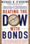 Beating the Dow with Bonds: A High-Return, Low-Risk Strategy for Outperforming the Pros Even When Stocks Go South - Michael B. O'Higgins, John McCarty